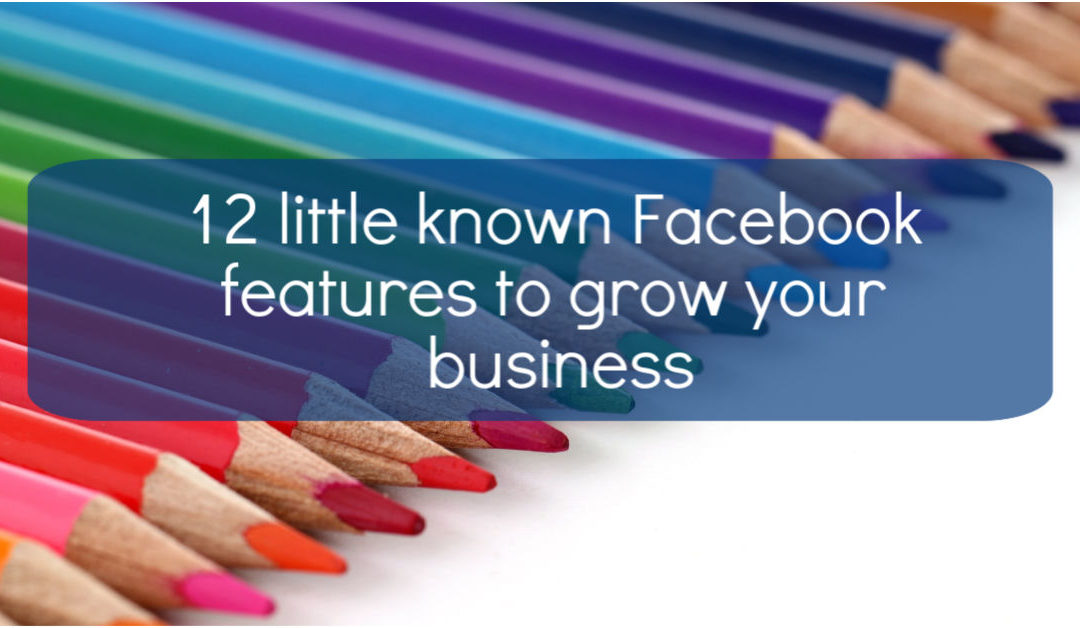 12 little known Facebook features to grow your business