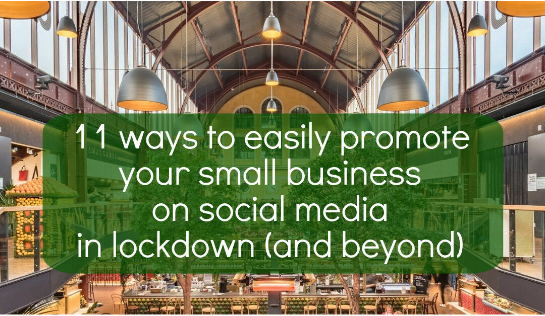 11 ways to easily promote your small business on social media during lockdown (and beyond!)