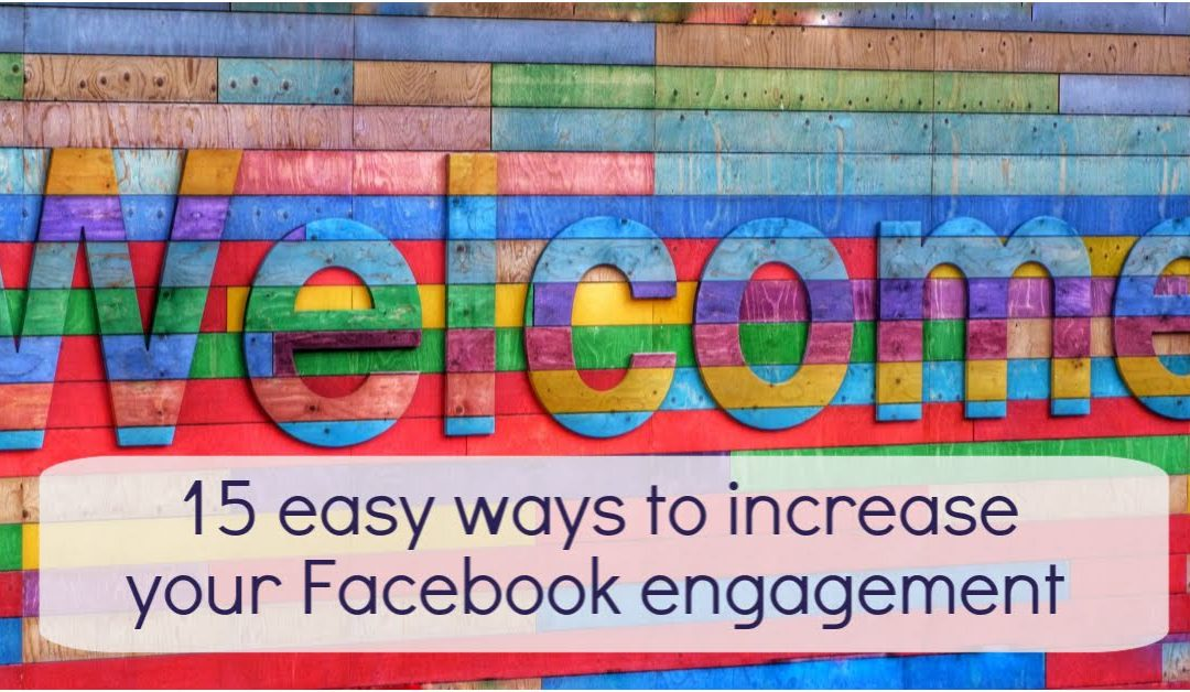 15 easy ways to increase your Facebook engagement