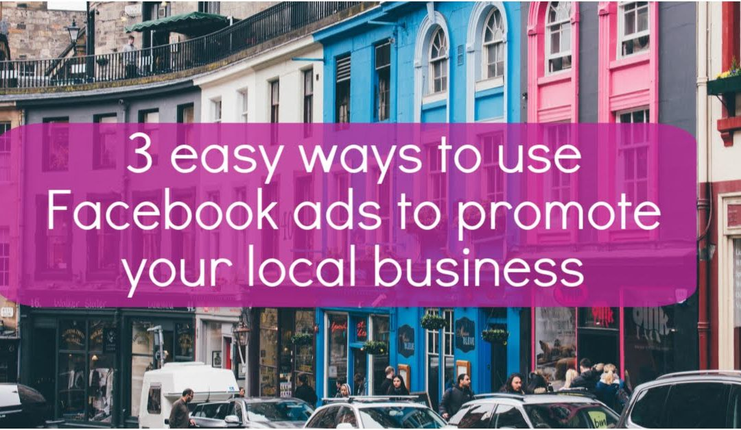 3 easy ways to use Facebook ads to promote your local business