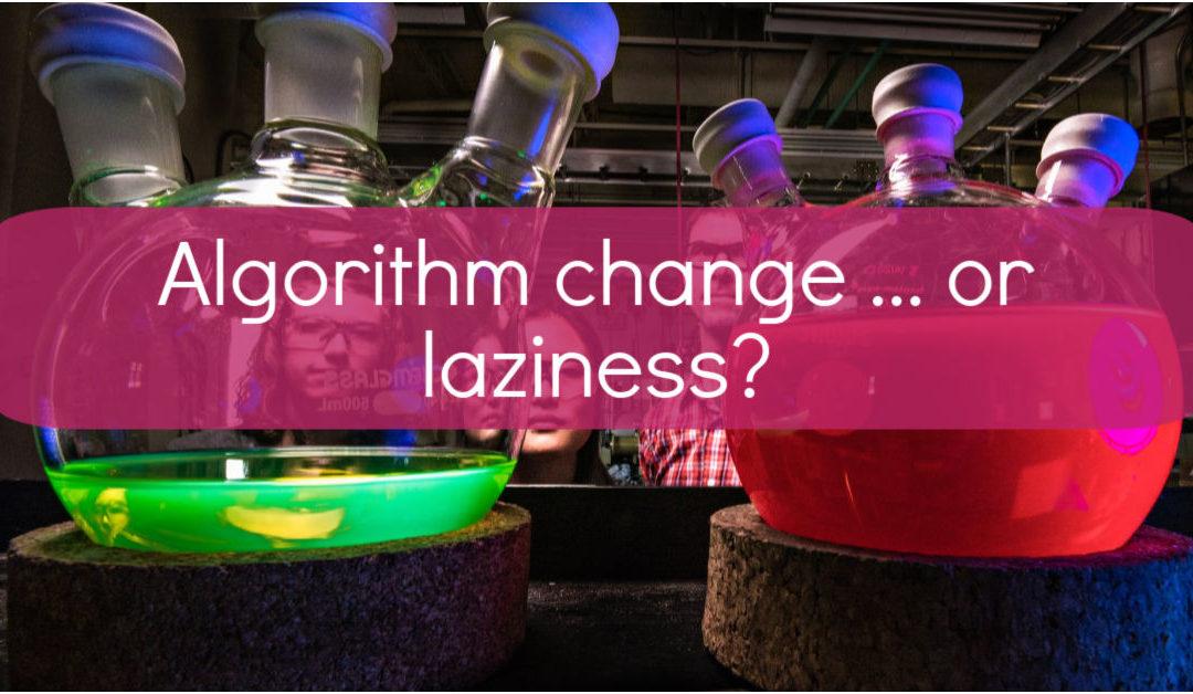 Algorithm change … or laziness?!