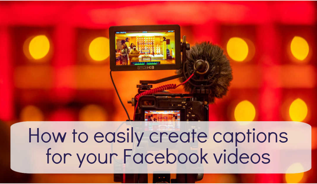 How to easily create captions for your Facebook videos