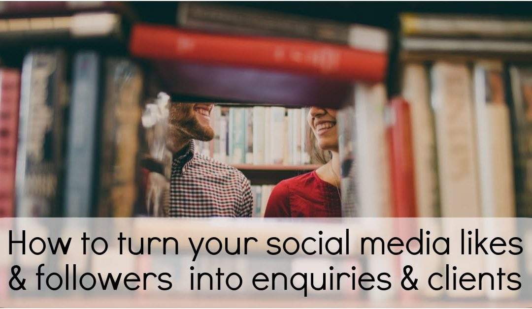 How to turn your likes and followers on social media into enquiries and clients.