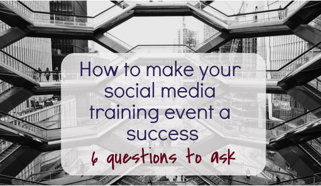 How to make your social media training event a success – 6 questions to ask