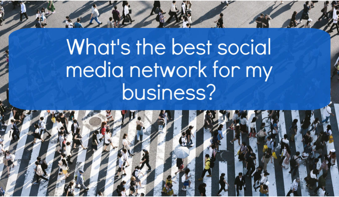 What's the best social media network to use for my business?