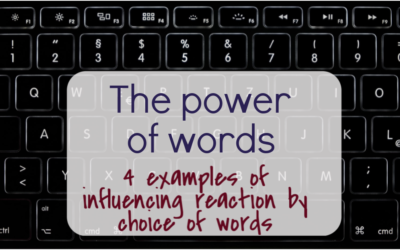 The power of words – 4 examples of influencing reaction by choice of words